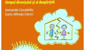 Cartea Parintii mei se despart. Si eu? – Armando Cecatiello, Carlo Alfredo Clerici (download, pret, reducere)