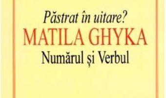 Cartea Pastrat in uitare? Matila Ghyka. Numarul si verbul – Ilina Gregori (download, pret, reducere)