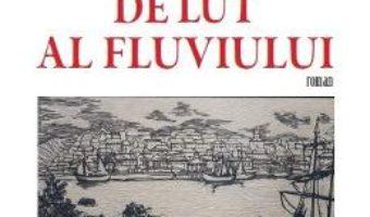 Cartea Pe malul de lut al fluviului. Calatorii paralele (II) – Ioan Gh. Tofan (download, pret, reducere)
