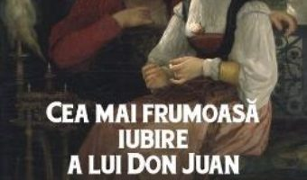 Cartea Cea mai frumoasa iubire a lui Don Juan – Octavian Soviany (download, pret, reducere)