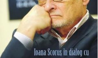 Cartea In definitiv… – Ioana Scorus in dialog cu Ion Vianu (download, pret, reducere)