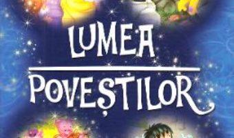Cartea Lumea povestilor (download, pret, reducere)