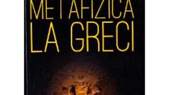 Cartea Ontologie si metafizica la greci – Gheorghe Vladutescu (download, pret, reducere)