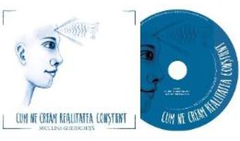 Cartea Audiobook Niculina Gheorghita – Cum ne cream realitatea constient (download, pret, reducere)