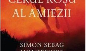 Cartea Cerul rosu al amiezii – Simon Sebag Montefiore (download, pret, reducere)