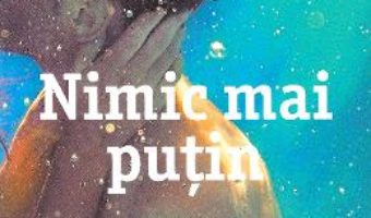 Cartea Nimic mai putin – Anna Todd (download, pret, reducere)