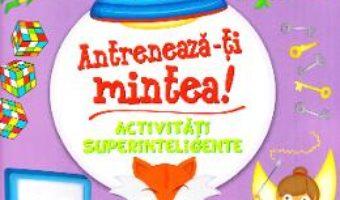 Cartea Antreneaza-ti mintea! Activitati superinteligente (download, pret, reducere)