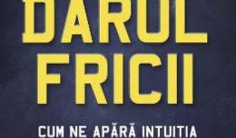 Cartea Darul fricii. Cum ne apara intuitia de violenta – Gavin de Becker (download, pret, reducere)