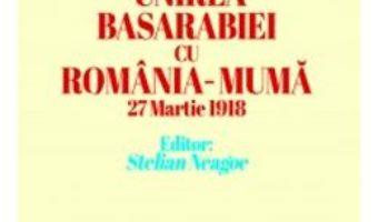 Cartea Unirea Basarabiei cu Romania-Muma 27 martie 1918 – Alexandru Marghiloman (download, pret, reducere)
