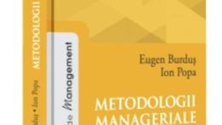 Cartea Metodologii manageriale ed.2 – Eugen Burdus, Ion Popa (download, pret, reducere)