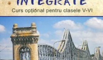 Cartea Lectii integrate. Curs optional pentru Clasele 5-6 – Gabriela Marinescu, Mariana Grasu, Aurelia Critu (download, pret, reducere)