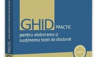 Cartea Ghid practic pentru elaborarea si sustinerea tezei de doctorat – Diana Danisor (download, pret, reducere)