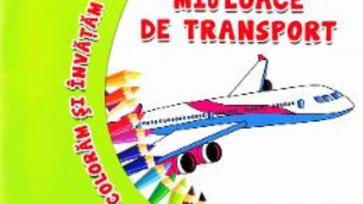 Cartea Coloram si invatam! – Mijloace de transport (download, pret, reducere)