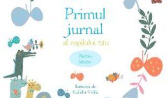Cartea Primul jurnal al copilului tau. Pentru baietei – Kaliaha Volha (download, pret, reducere)