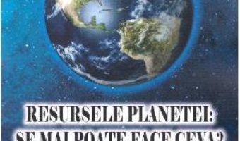 Cartea Resursele planetei: se mai poate face ceva? – Valentin Dimitriuc (download, pret, reducere)