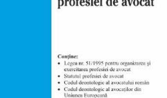 Cartea Legislatia profesiei de avocat Act. 2 iulie 2018 (download, pret, reducere)