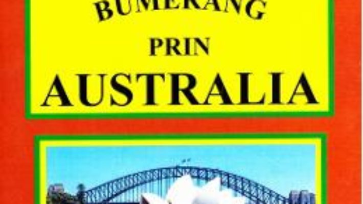 Cartea Trasee de bumerang prin Australia – Doru Ciucescu (download, pret, reducere)