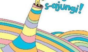 Cartea O, in ce locuri minunate o s-ajungi! – Dr. Seuss (download, pret, reducere)