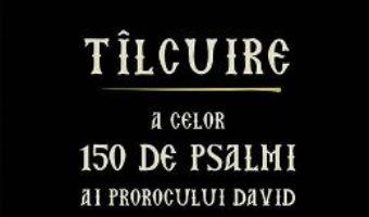 Cartea Tilcuire a celor150 de psalmi ai Prorocului David – Fericitul Theodorit al Kirului (download, pret, reducere)