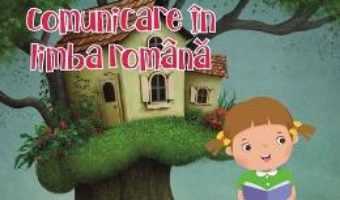 Cartea Comunicare in limba romana – Clasa pregatitoare. Sem.1+2 – Caiet – Daniela Berechet (download, pret, reducere)