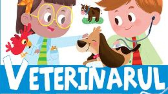 Cartea Veterinarul – Enciclopedia celor mici (download, pret, reducere)