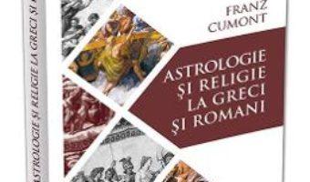 Cartea Astrologie si religie la greci si romani – Franz Cumont (download, pret, reducere)