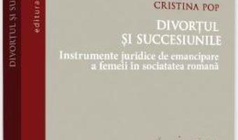 Cartea Divortul si succesiunile – Cristina Pop (download, pret, reducere)