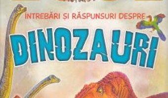 Cartea 1001 intrebari si raspunsuri despre dinozauri (download, pret, reducere)