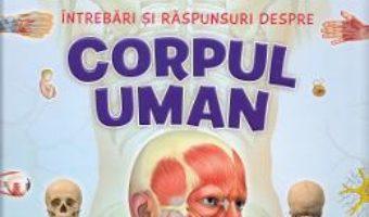 Cartea 1001 intrebari si raspunsuri despre corpul uman (download, pret, reducere)