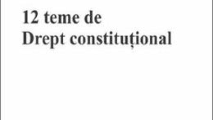 Cartea 12 teme de drept constitutional – Andreea Vertes-Olteanu (download, pret, reducere)