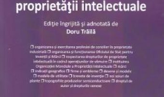 Cartea Legislatia proprietatii intelectuale – Doru Traila (download, pret, reducere)