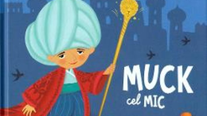 Cartea Muck cel mic – Wilhelm Hauff (download, pret, reducere)
