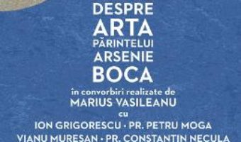 Cartea Altfel despre arta Parintelui Arsenie Boca – Marius Vasileanu (download, pret, reducere)