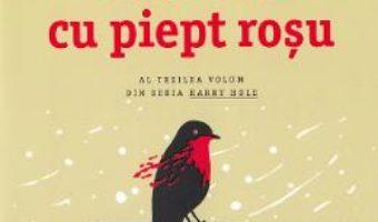 Cartea Pasarea cu piept rosu – Jo Nesbo (download, pret, reducere)