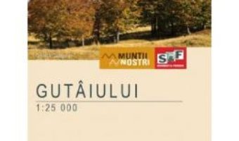 Cartea Muntii Gutaiului. Harta de drumetie – Muntii nostri (download, pret, reducere)