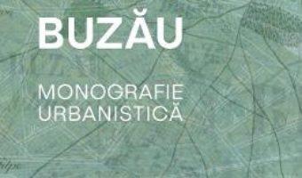 Cartea Buzau. Monografie urbanistica – Teodor Octavian Gheorghiu (download, pret, reducere)
