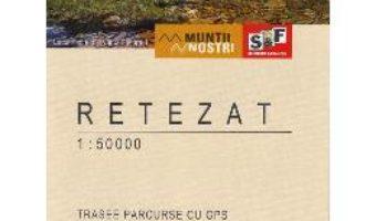 Cartea Muntii Retezat. Harta de drumetie – Muntii nostri (download, pret, reducere)
