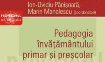 Cartea Pedagogia invatamantului primar si prescolar. Vol.1 – Ion-Ovidiu Panisoara, Marin Manolescu (download, pret, reducere)