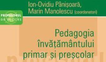 Cartea Pedagogia invatamantului primar si prescolar. Vol.2 – Ion-Ovidiu Panisoara, Marin Manolescu (download, pret, reducere)