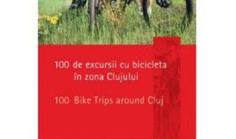 Cartea 100 de excursii cu bicicleta in zona Clujului (download, pret, reducere)