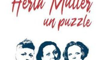 Cartea Herta Muller, un puzzle – Ruxandra Cesereanu (download, pret, reducere)