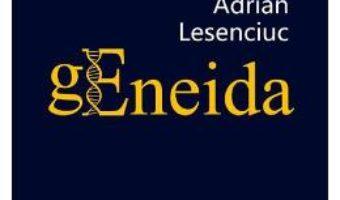 Cartea gEneida – Adrian Lesenciuc (download, pret, reducere)