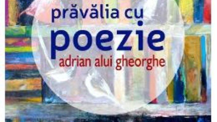 Cartea Pravalia cu poezie – Adrian Alui Gheorghe (download, pret, reducere)