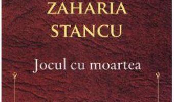 Cartea Jocul cu moartea – Zaharia Stancu (download, pret, reducere)