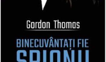 Cartea Binecuvantati fie spionii – Gordon Thomas (download, pret, reducere)