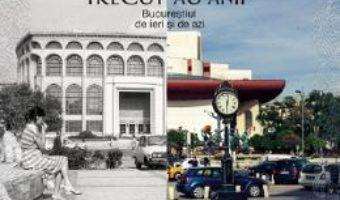 Cartea Trecut-au anii. Bucurestiul de ieri si de azi – Andrei Birsan (download, pret, reducere)