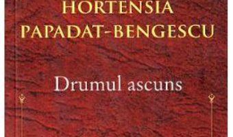 Cartea Drumul ascuns – Hortensia Papadat-Bengescu (download, pret, reducere)