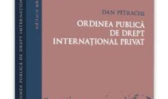 Cartea Ordinea publica de drept international privat – Dan Petrache (download, pret, reducere)