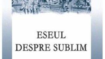 Cartea Eseul despre sublim – Dionisius din Halicarnas (download, pret, reducere)