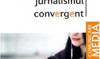Cartea Jurnalismul convergent – Rodica Melinda Sutu (download, pret, reducere)
